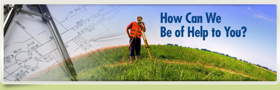 How Can We Be of Help to You? Land Surveyor